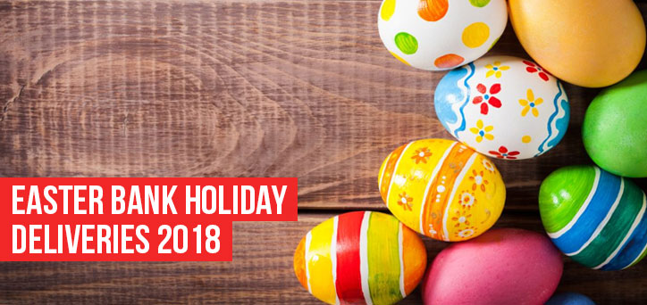 Easter Bank Holiday Deliveries 2018